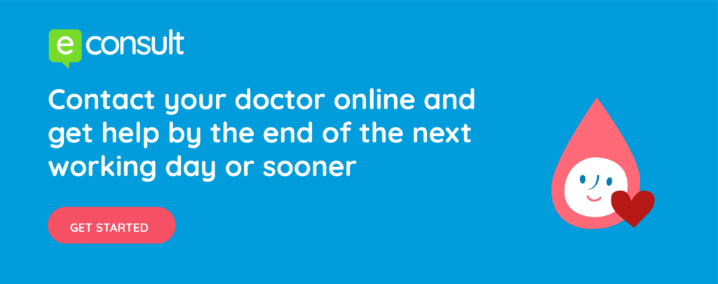 eConsult - Contact your doctor online and get help by the end of the next working day or sooner. Get started by clicking here.